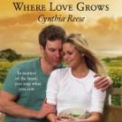 Where Love Grows - Reese, Cynthia