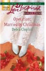 Operation: Married by Christmas - Clopton, Debra