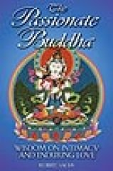 The Passionate Buddha: Wisdom on Intimacy and Enduring Love - Sachs, Robert
