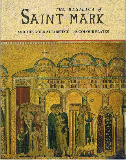 The Basilica of Saint Mark and the Gold Altarpiece - 148 Colour plates