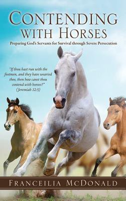 Contending with Horses:  Preparing God's Servants for Survival through Severe Persecution