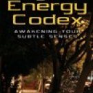 The Psychic Energy Codex Awakening Your Subtle Senses by Michelle Belanger