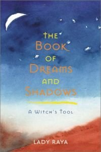 Book of Dreams and Shadows, The: A Witch's Tool