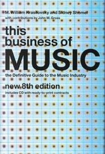 This Business of Music The Definitive Guide to the Music Industry, Eighth Edition