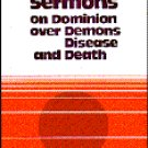 The John G. Lake Sermons on Dominion, over demons disease and death