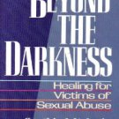 Beyond the Darkness - Healing for Victims of Sexual Abuse by Cynthia A. Kubetin