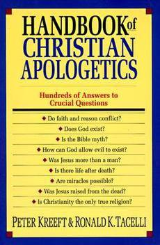 Handbook of Christian Apologetics by Peter Kreeft and Ronald K. Tacelli