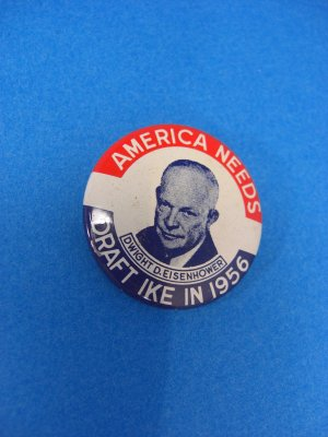 AMERICA NEEDS-DRAFT IKE IN 1956 Dwight D.Eisenhower Political Button