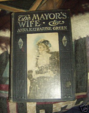 VINTAGE 1907 ANNA KATHARINE GREEN THE MAYORS WIFE HC