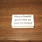 Have A Howlin' Good Birthday Wood Mounted Rubber Stamp by Copper Leaf Creations