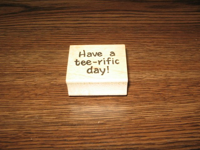 Have A Tee-Rific Day Wood Mounted Rubber Stamp by Darcie's