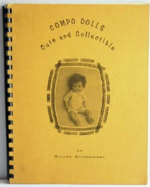 Compo Dolls Cute and Collectible by Shoemaker c.1972 Reference Book