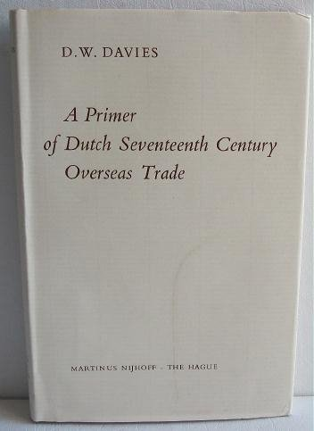 A Primer of Dutch Seventeenth Century Overseas Trade by DW Davies c.1961 History Exploration