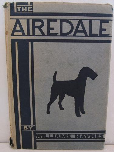 The Airedale by Williams Haynes c.1929 Dogs Terriers Airedales History Care Breeding Showing