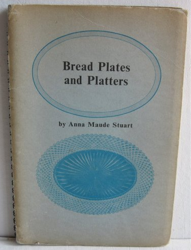 Bread Plates and Platters by Anna Maude Stuart 1965 Pressed Pattern Historical Glass Signed 1st