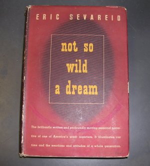 Not So Wild A Dream by Eric Sevareid - 1946 1st Edition
