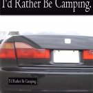 I'd Rather Be Camping - Bumper Sticker