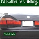 I'd Rather Be Golfing - Bumper Sticker