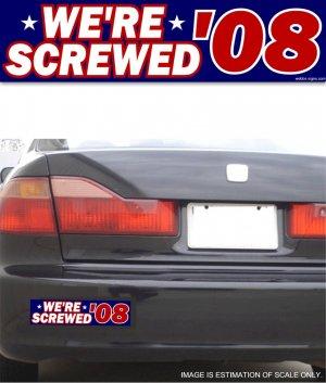 We're Screwed '08 Navy - Bumper Sticker