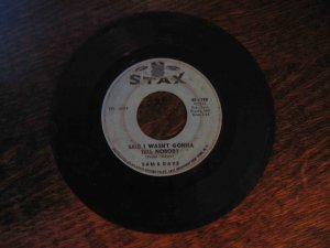 "Sam & Dave 45rpm single, ""Said I Wasn't Gonna Tell Nobody"" b/w ""If You Got the Loving"" on Stax"