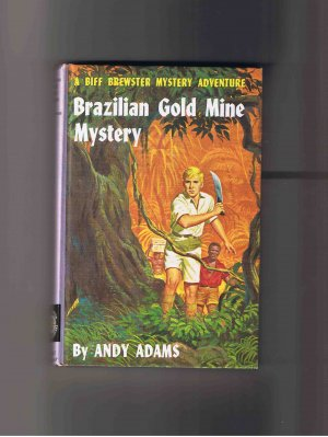 Brazilian Gold Mine Mystery: A Biff Brewster Mystery Adventure, by Andy Adams, 1960, hardcover