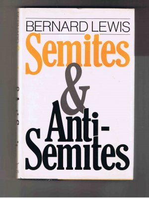 Semites and Anti-Semites: An Inquiry into Conflict and Prejudice, by Bernard Lewis (1986, 1st ed.)