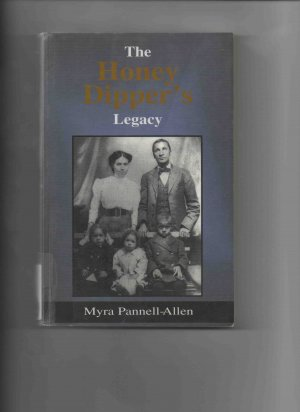 The Honey Dipper�s Legacy, by Myra Pannell-Allen (1998, first edition)