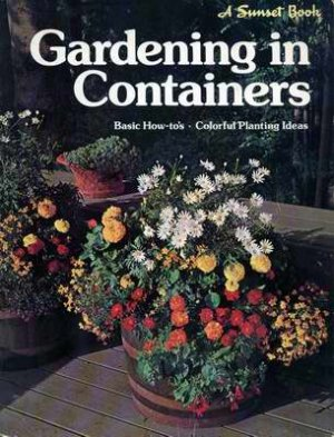 Gardening in Containers - A Sunset Book 1981