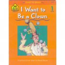 I Want to Be a Clown, School Zone Level 1 Reader Childrens Book