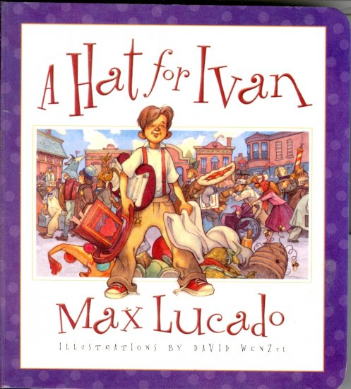 A Hat for Ivan, by Max Lucado, Crossway Book, Board Book