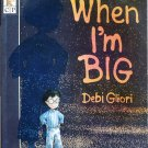 When I'm Big, by Debo Gliori, Picture Book Children Softcover