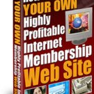 Start Your Own Internet Membership Website.