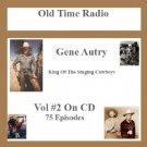 OLD TIME RADIO OTR GENE AUTRY  VOL #2  75 EPISODES