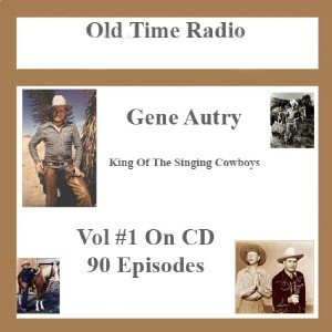 OLD TIME RADIO OTR GENE AUTRY  VOL # 1 90 EPISODES