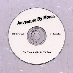 OLD TIME RADIO OTR   ADVENTURES BY MORSE  54 EPISODES