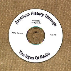 OTR AMERICAN HISTORY THROUGH THE EYE OF RADIO 146  EPISODES  CD# 3