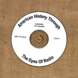 OTR AMERICAN HISTORY THROUGH THE EYE OF RADIO 141  EPISODES  CD# 2