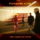 pleasure club - fugitive kind CD 2004 brash new factory sealed