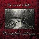 life toward twilight - we waited for a subtle dawn CD 15 tracks used mint