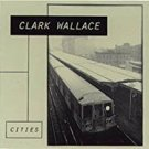 clark wallace - cities CD 21 tracks used mint