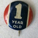 Vintage 1 YEAR OLD Birthday Pinback Button .75 In Red White Blue