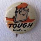 Rare Vintage TOUGH BUT.... Pinback Button 1.25 In Tough Guy Wink Union Solidarity?