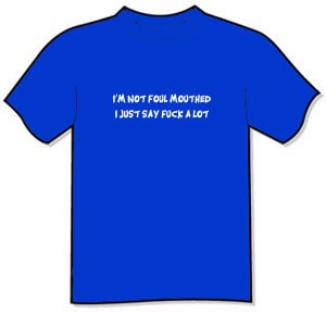 T-Shirt - I m not foul mouth I just say f--k a lot.