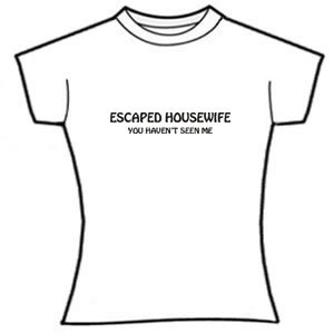Escaped Housewife. You haven't seen me