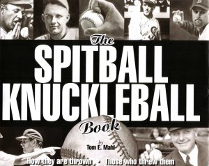 """The Spitball Knuckleball Book""  By Tom E. Mahl"