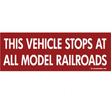 THIS VEHICLE STOPS AT ALL MODEL RAILROADS Decal Bumper Sticker