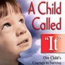 "A Child Called ""It"": One Child's Courage to Survive: Dave Pelzer"