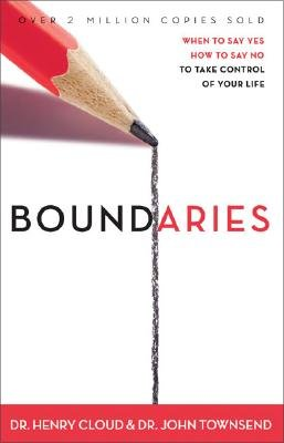 Boundaries: When to Say Yes, When to Say No to Take Control of Your Life