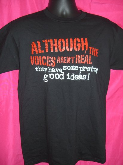 """SOLD! Funny Paranormal Medium T-Shirt ~ """" Although the Voices Aren't Real ...."""""""