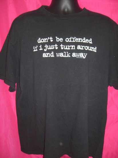 Funny XL T-Shirt ~ don't be offended if i just turn and walk away